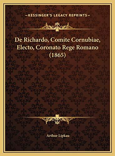 9781169524477: De Richardo, Comite Cornubiae, Electo, Coronato Rege Romano (1865) (Latin Edition)