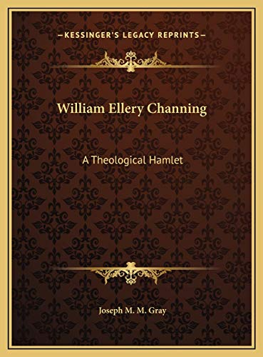9781169529984: William Ellery Channing: A Theological Hamlet a Theological Hamlet