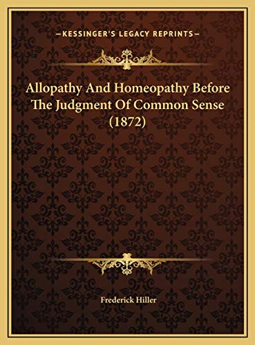 9781169535565: Allopathy And Homeopathy Before The Judgment Of Common Sense (1872)