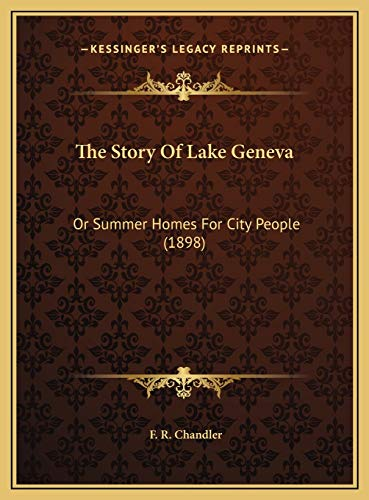 9781169535831: The Story Of Lake Geneva: Or Summer Homes For City People (1898)