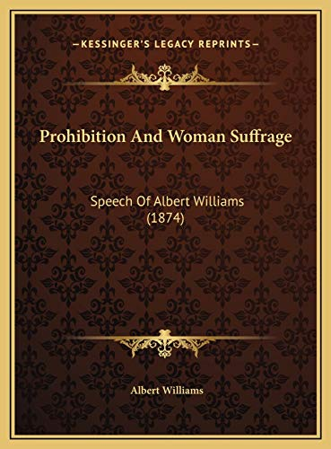 9781169536906: Prohibition and Woman Suffrage: Speech of Albert Williams (1874)