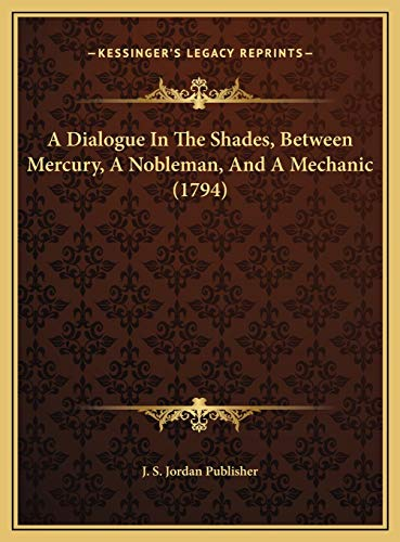 9781169537422: A Dialogue In The Shades, Between Mercury, A Nobleman, And A Mechanic (1794)
