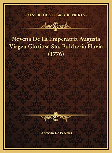 9781169539709: Novena De La Emperatriz Augusta Virgen Gloriosa Sta. Pulcheria Flavia (1776) (Spanish Edition)