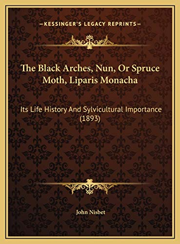9781169542228: The Black Arches, Nun, Or Spruce Moth, Liparis Monacha: Its Life History And Sylvicultural Importance (1893)