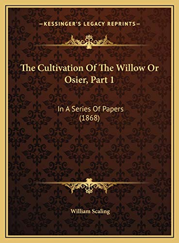 9781169542617: The Cultivation of the Willow or Osier, Part 1: In a Series of Papers (1868)