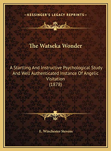 9781169551299: The Watseka Wonder: A Startling And Instructive Psychological Study And Well Authenticated Instance Of Angelic Visitation (1878)
