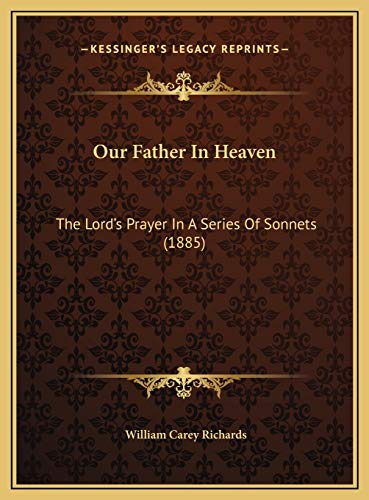 9781169553767: Our Father In Heaven: The Lord's Prayer In A Series Of Sonnets (1885)