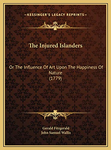 The Injured Islanders: Or The Influence Of Art Upon The Happiness Of Nature (1779) (116955671X) by Gerald Fitzgerald; John Samuel Wallis