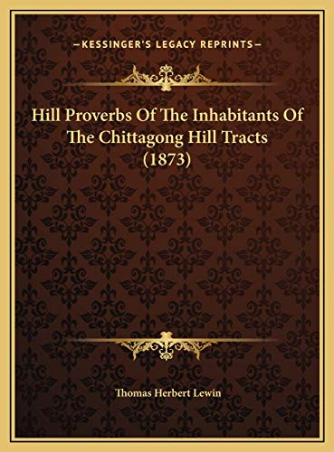 9781169559387: Hill Proverbs Of The Inhabitants Of The Chittagong Hill Tracts (1873)