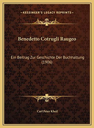 9781169564084: Benedetto Cotrugli Raugeo: Ein Beitrag Zur Geschichte Der Buchhaltung (1906) (German Edition)
