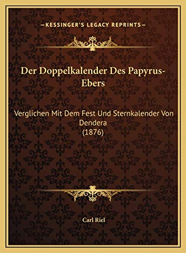 9781169565333: Der Doppelkalender Des Papyrus-Ebers: Verglichen Mit Dem Fest Und Sternkalender Von Dendera (1876)