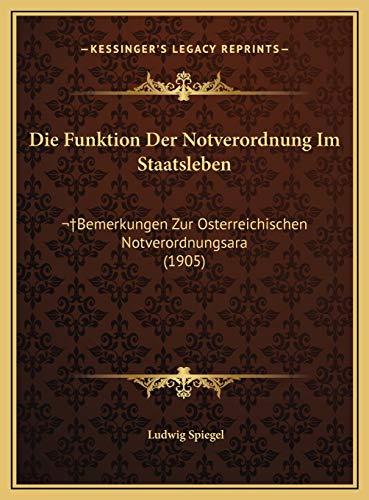 9781169567580: Die Funktion Der Notverordnung Im Staatsleben: Bemerkungen Zur Osterreichischen Notverordnungsara (1905) (German Edition)
