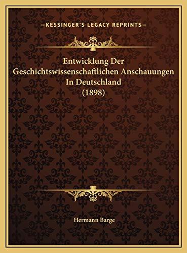 9781169568334: Entwicklung Der Geschichtswissenschaftlichen Anschauungen In Deutschland (1898) (German Edition)