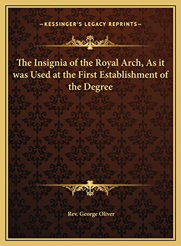 9781169568785: The Insignia of the Royal Arch, As it was Used at the First Establishment of the Degree
