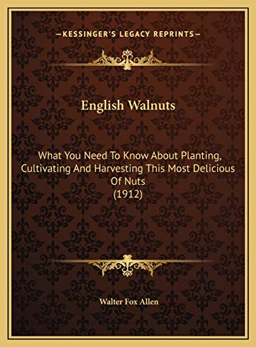 9781169570320: English Walnuts: What You Need To Know About Planting, Cultivating And Harvesting This Most Delicious Of Nuts (1912)