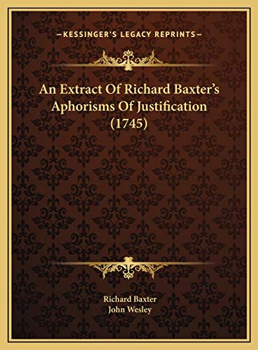 An Extract Of Richard Baxter's Aphorisms Of Justification (1745) (9781169572003) by Richard Baxter