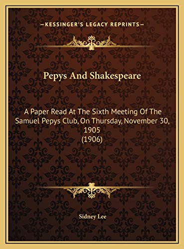 9781169572867: Pepys And Shakespeare: A Paper Read At The Sixth Meeting Of The Samuel Pepys Club, On Thursday, November 30, 1905 (1906)