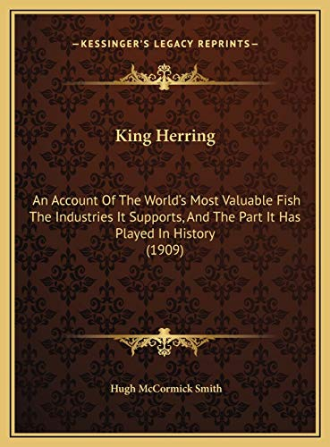 9781169574540: King Herring: An Account Of The World's Most Valuable Fish The Industries It Supports, And The Part It Has Played In History (1909)