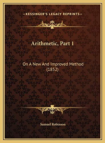 9781169575950: Arithmetic, Part 1: On A New And Improved Method (1852)