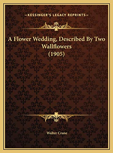 9781169586192: A Flower Wedding, Described by Two Wallflowers (1905)
