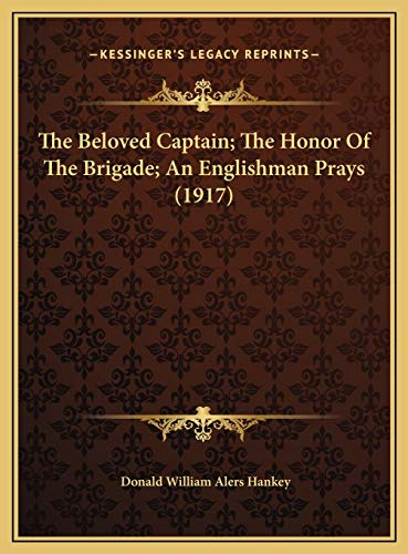 9781169586369: The Beloved Captain; The Honor Of The Brigade; An Englishman Prays (1917)