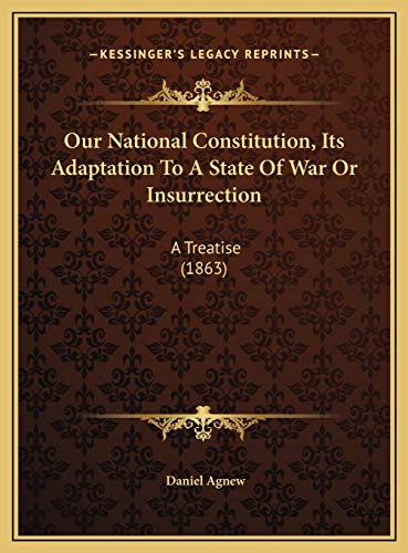 9781169587168: Our National Constitution, Its Adaptation To A State Of War Or Insurrection: A Treatise (1863)