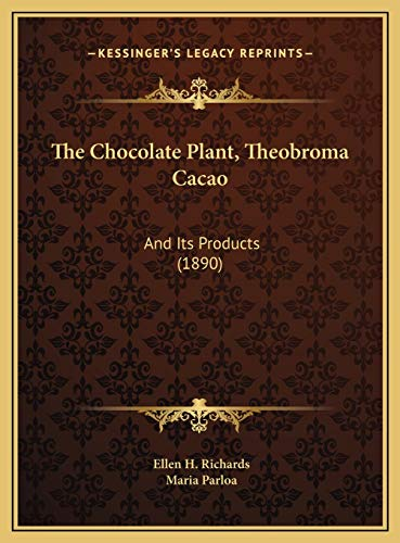 9781169587380: The Chocolate Plant, Theobroma Cacao: And Its Products (1890)