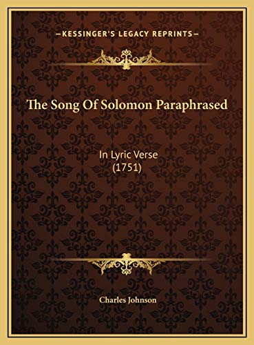 The Song Of Solomon Paraphrased: In Lyric Verse (1751) (1169590519) by Johnson, Charles