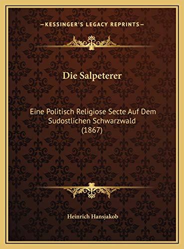 9781169593282: Die Salpeterer: Eine Politisch Religiose Secte Auf Dem Sudostlichen Schwarzweine Politisch Religiose Secte Auf Dem Sudostlichen Schwarzwald (1867) Ald (1867)