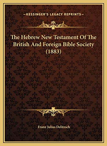9781169594883: The Hebrew New Testament Of The British And Foreign Bible Society (1883)