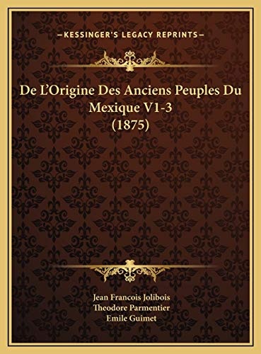 De L'Origine Des Anciens Peuples Du Mexique V1-3 (1875) (French Edition) (1169599141) by Emile Guimet; Jean Francois Jolibois; Theodore Parmentier