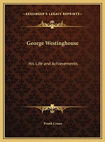 9781169603356: George Westinghouse: His Life and Achievements