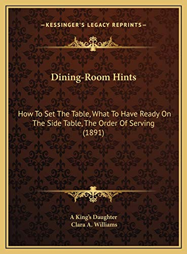 9781169606173: Dining-Room Hints: How To Set The Table, What To Have Ready On The Side Table, The Order Of Serving (1891)