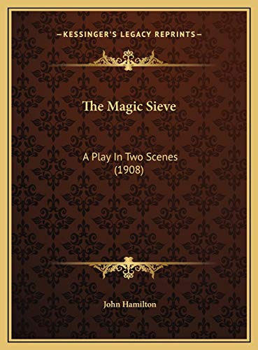 9781169607309: The Magic Sieve: A Play In Two Scenes (1908)