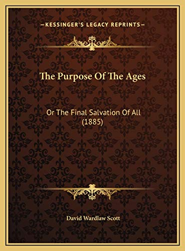 9781169609006: The Purpose Of The Ages: Or The Final Salvation Of All (1885)