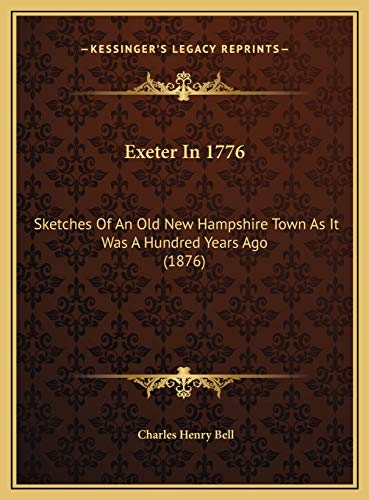 9781169609976: Exeter In 1776: Sketches Of An Old New Hampshire Town As It Was A Hundred Years Ago (1876)