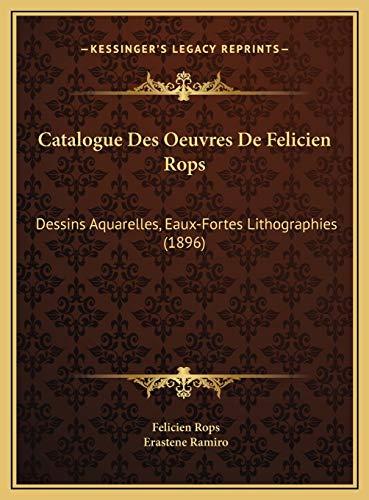 9781169617490: Catalogue Des Oeuvres De Felicien Rops: Dessins Aquarelles, Eaux-Fortes Lithographies (1896) (French Edition)