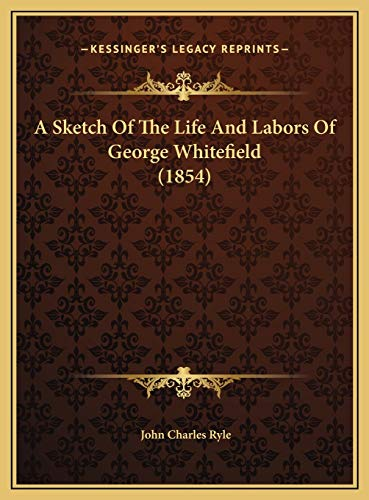 9781169620865: A Sketch Of The Life And Labors Of George Whitefield (1854)