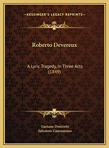 9781169622364: Roberto Devereux: A Lyric Tragedy, in Three Acts (1849)