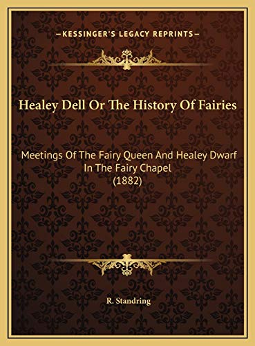 9781169623477: Healey Dell or the History of Fairies: Meetings of the Fairy Queen and Healey Dwarf in the Fairy Chapel (1882)