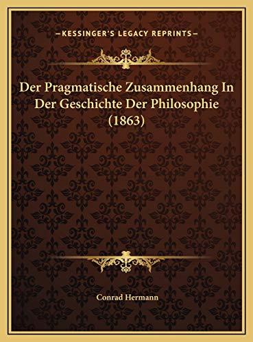 9781169627840: Der Pragmatische Zusammenhang in Der Geschichte Der Philosophie (1863)
