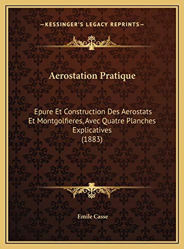 9781169631519: Aerostation Pratique: Epure Et Construction Des Aerostats Et Montgolfieres, Avec Quatre Planches Explicatives (1883) (French Edition)