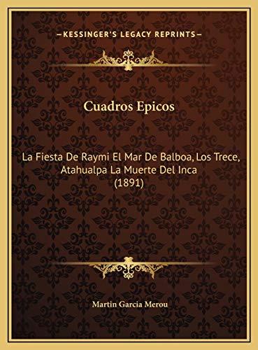 9781169632059: Cuadros Epicos: La Fiesta De Raymi El Mar De Balboa, Los Trece, Atahualpa La Muerte Del Inca (1891) (Spanish Edition)