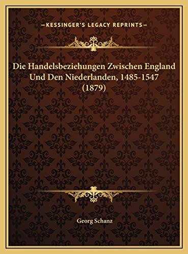 9781169632165: Die Handelsbeziehungen Zwischen England Und Den Niederlanden, 1485-1547 (1879) (German Edition)