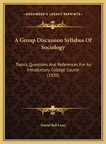 9781169635050: A Group Discussion Syllabus Of Sociology: Topics, Questions And References For An Introductory College Course (1920)