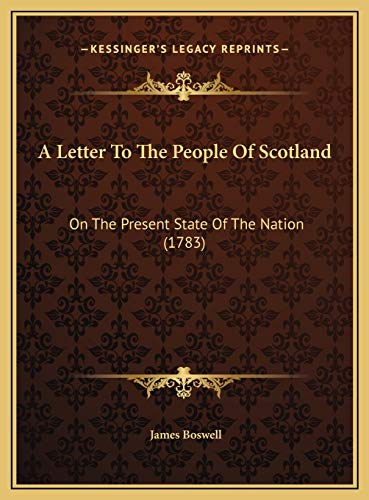 A Letter To The People Of Scotland: On The Present State Of The Nation (1783) (9781169642126) by James Boswell
