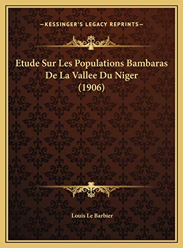 9781169643574: Etude Sur Les Populations Bambaras de La Vallee Du Niger (19etude Sur Les Populations Bambaras de La Vallee Du Niger (1906) 06)