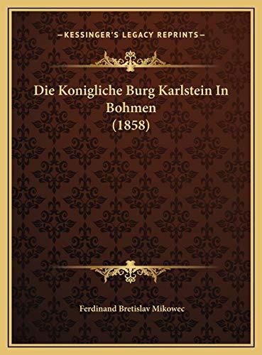 9781169643833: Die Konigliche Burg Karlstein In Bohmen (1858) (German Edition)