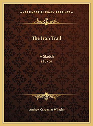 9781169646124: The Iron Trail the Iron Trail: A Sketch (1876) a Sketch (1876)