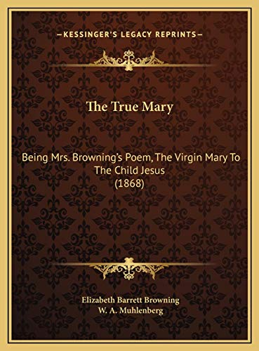 The True Mary: Being Mrs. Browning's Poem, The Virgin Mary To The Child Jesus (1868) (1169646611) by Elizabeth Barrett Browning